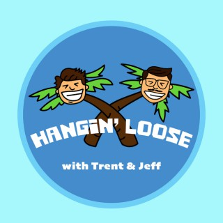 Hangin' Loose with Trent & Jeff