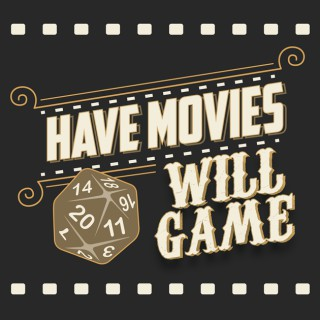 Have Movies, Will Game Podcast