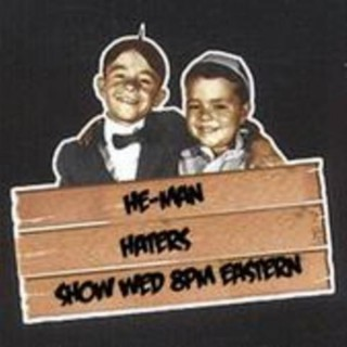 He Man Haters Show http://myspace.com/hemanhaters