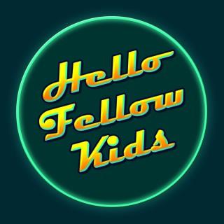 Hello Fellow Kids