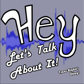 Hey! Let's Talk About It!