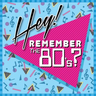 Hey, Remember the 80's?