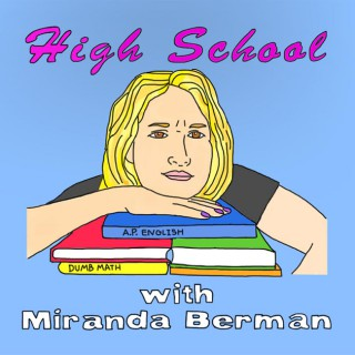 High School with Miranda Berman