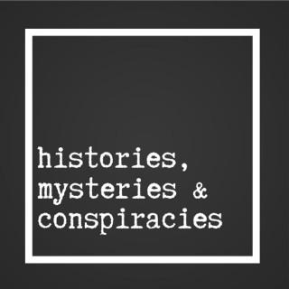 Histories, Mysteries, & Conspiracies