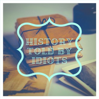 History Told By Idiots