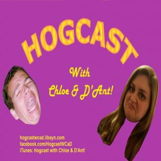 Hogcast with Chloe & D'Ant!