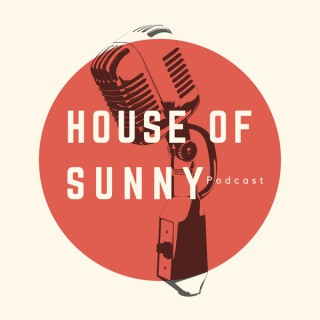 House of Sunny Podcast