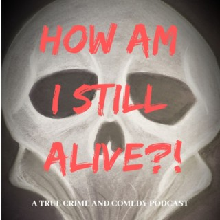 How Am I Still Alive?!