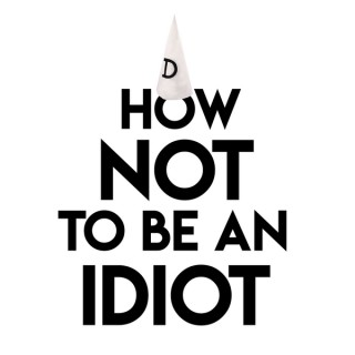 How Not To Be An Idiot Podcast