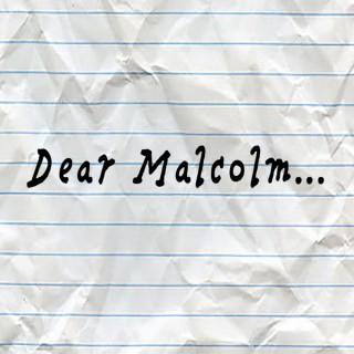 Dear Malcolm...