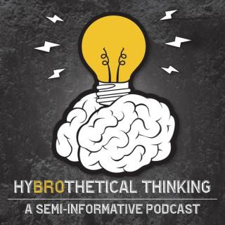 Hybrothetical Thinking: a semi-informative podcast