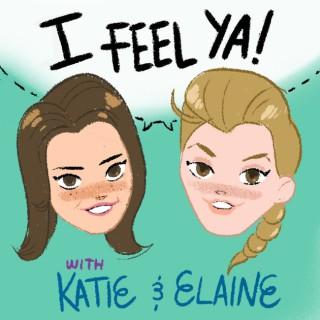 I Feel Ya with Katie & Elaine