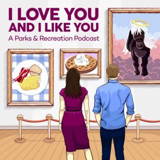 I Love You and I Like You: A Parks and Recreation Podcast