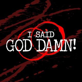 I Said God Damn! A True Crime Podcast