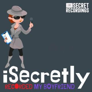 I Secretly Recorded My Boyfriend