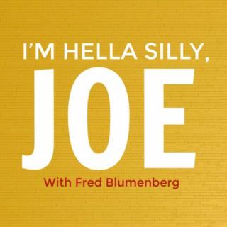 I'm Hella Silly, Joe