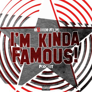 I'm Kinda Famous Podcast