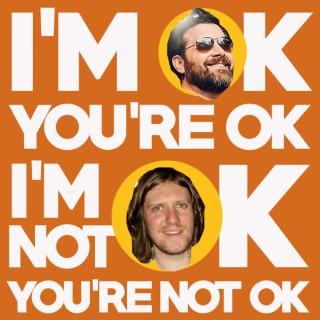 I'm OK You're OK, I'm Not OK You're Not OK