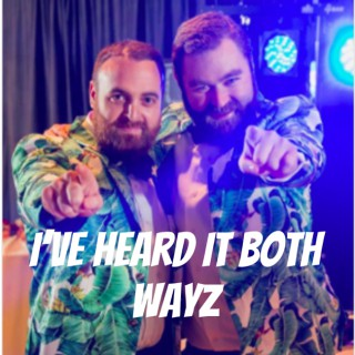 I've Heard It Both Wayz