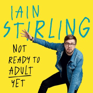 Iain Stirling - Not Ready to Adult Yet