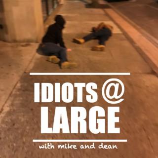Idiots at Large