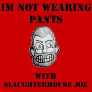 Im Not Wearing Pants