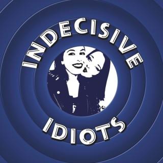Indecisive Idiots