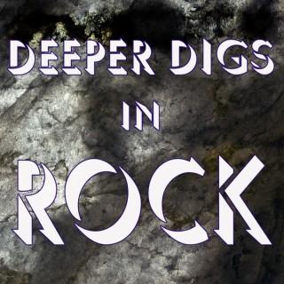 Deeper Digs in Rock