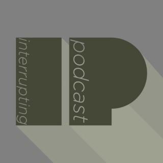 Interrupting Podcast