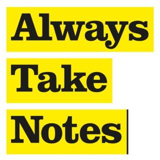 Always Take Notes