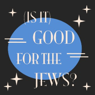 Is It Good For The Jews?