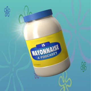 Is Mayonnaise A Podcast?