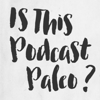 Is This Podcast Paleo? CrossFit, Food, Lifting and Paleo for Real People