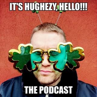 It's Hughezy, Hello!