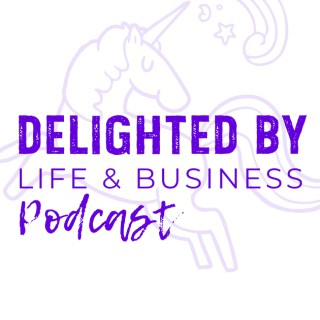 Delighted By Life & Business Podcast