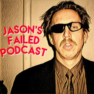 Jason's Failed Podcast