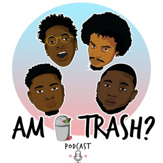 Am I Trash Podcast