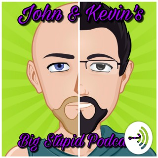 John & Kevin's Big Stupid Podcast