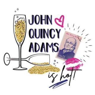 John Quincy Adams is HOT