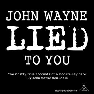 John Wayne Lied to You