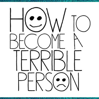 Johnjay & Rich Present: How To Become A Terrible Person