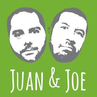 Juan and Joe Podcast