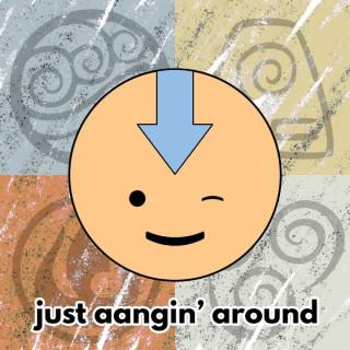 Just Aangin' Around