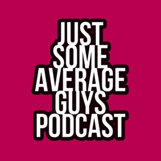 Just Some Average Guys Podcast