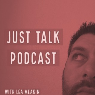 Just Talk with Lea Meakin