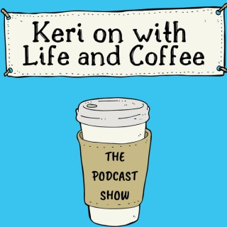 Keri on with life and coffee