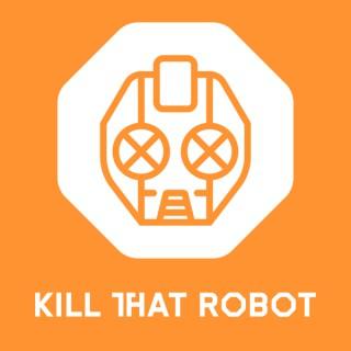 Kill That Robot