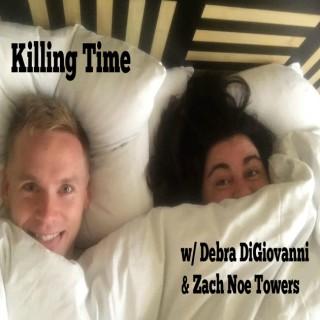 Killing Time w/Debra & Zach