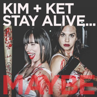 Kim and Ket Stay Alive... Maybe: A Horror Movie Comedy Podcast