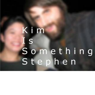 Kim Is Something Stephen